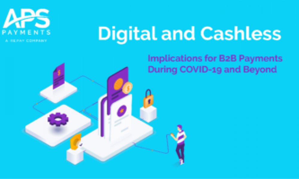 Why B2B Cashless Payments Are Being Accelerated due to COVID-19